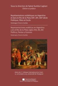 Sylvie Sureda-Cagliani - Représentations esthétiques en Argentine et dans le Rio de la Plata XIXe, XXe, XXIe siècle : politique, fêtes et excès - Hommage à Francis Suréda.