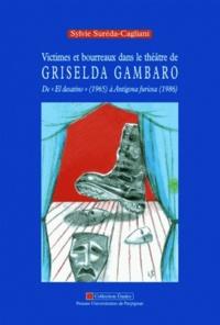 Sylvie Sureda-Cagliani - Victimes et bourreaux dans le théâtre de Griselda Gambaro - De El desatino (1965) à Antigona furiosa (1986).