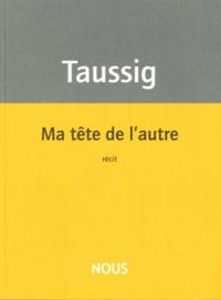 Sylvie Taussig - Ma tête de l'autre.