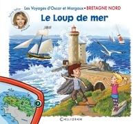 Sylvie Tellier - Les voyages d'Oscar et Margaux Tome 4 : Le loup de mer - Bretagne nord.
