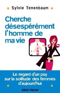 Sylvie Tenenbaum - Cherche désespérément l'homme de ma vie - Le regard d'un psy sur la solitude des femmes d'aujourd'hui.