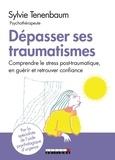 Sylvie Tenenbaum - Dépasser ses traumatismes et avancer - Comprendre le stress post-traumatique, en guérir et retrouver confiance.