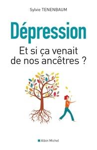 Sylvie Tenenbaum - Dépression - Et si ça venait de nos ancêtres ?.