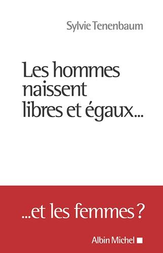 Sylvie Tenenbaum - Les hommes naissent libres et égaux... Et les femmes ?.