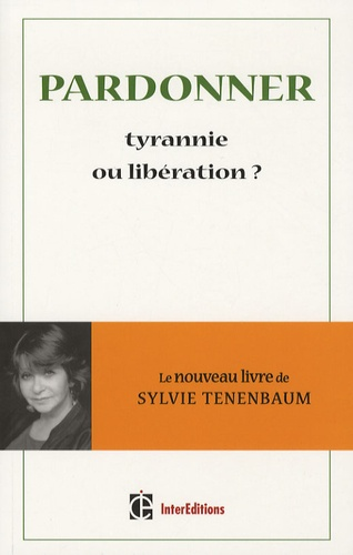 Sylvie Tenenbaum - Pardonner, tyrannie ou libération ?.
