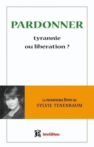 Sylvie Tenenbaum - Pardonner - Tyrannie ou libération ?.