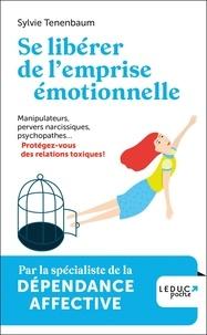 Sylvie Tenenbaum - Se libérer de l'emprise émotionnelle - Manipulateurs, pervers narcissiques, psychopathes... Protégez-vous des relations toxiques !.