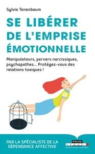Sylvie Tenenbaum - Se libérer de l'emprise émotionnelle - Manipulateurs, pervers narcissiques, psychopathes... Protégez-vous des relations toxiques.