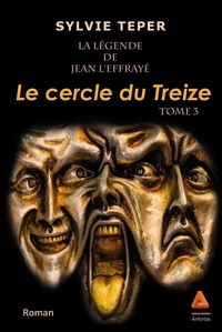 Sylvie Teper - La légende de Jean l'effrayé Tome 3 : Le cercle du Treize.