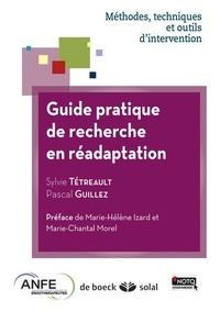 Sylvie Tétreault et Pascal Guillez - Guide pratique de recherche en réadaptation - Méthodes, techniques et outils d'intervention.