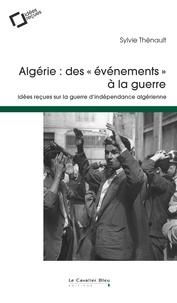 """Sylvie Thénault - Algérie : des """"évènements"""" à la guerre - Idées reçues sur la guerre d'indépendance algérienne."""