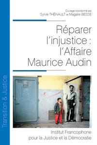 Sylvie Thénault et Magali Besse - Réparer l'injustice : l'affaire Maurice Audin.