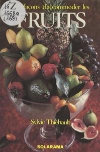 Sylvie Thiébault et Christine Fleurent - 147 façons d'accommoder les fruits.