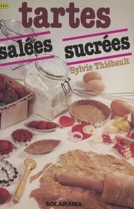 Sylvie Thiébault et Christine Fleurent - Tartes sucrées et tartes salées.