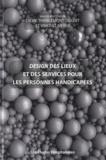 Sylvie Thiéblemont-Dollet et Vincent Meyer - Design des lieux et des services pour les personnes handicapées.