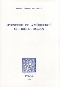 Sylvie Thorel-Cailleteau - Splendeurs de la médiocrité - Une idée du roman.