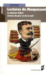 Lectures de Maupassant- La Maison Tellier, Contes du jour et de la nuit - Sylvie Thorel |