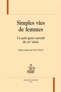 Sylvie Thorel - Simples vies de femmes - Un petit genre narratif du XIXe siècle.