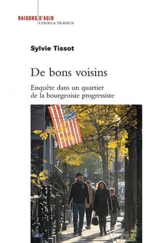 Sylvie Tissot - De bons voisins - Enquête dans un quartier de la bourgeoisie progressiste.