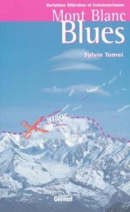Sylvie Tomei - Mont Blanc Blues - Variations littéraires et irrévérencieuses.