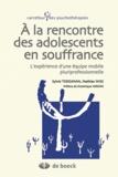 Sylvie Tordjman et Matthias Wiss - A la rencontre des adolescents en souffrance - L'expérience d'une équipe mobile pluriprofessionnelle. 1 DVD
