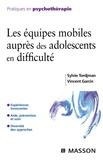Sylvie Tordjman et Vincent Garcin - Les équipes mobiles auprès des adolescents en difficulté.