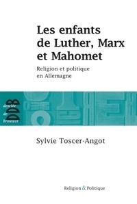 Sylvie Toscer-Angot - Les enfants de Luther, Marx et Mahomet - Religion et politique en Allemagne.