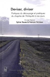 Sylvie Triaire et Patricia Victorin - Deviser, diviser - Pratiques du découpage et poétiques du chapitre de l'Antiquité à nos jours.