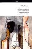 Sylvie Trinquier - Violences au travail - Comprendre pour agir.