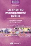 Sylvie Trosa - La crise du management public - Comment conduire le changement ?.