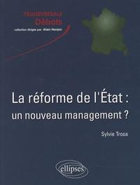 Sylvie Trosa - La réforme de l'Etat : un nouveau management ? - Valeurs et enjeux.
