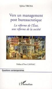 Sylvie Trosa - Vers un management post bureaucratique - La réforme de l'Etat, une réforme de la société.
