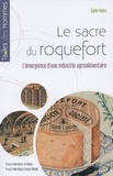 Sylvie Vabre - Le sacre du roquefort - L'émergence d'une industrie agroalimentaire, fin XVIIIe siècle-1925.