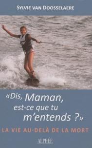 Sylvie Van Doosselaere - Dis, Maman, est-ce que tu m'entends ? - La vie au-delà de la mort.