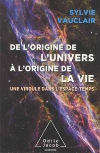 Sylvie Vauclair - De l'origine de l'Univers à l'origine de la vie - une virgule dans l'espace-temps.