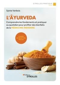 Sylvie Verbois - L'âyurveda - Comprendre les fondements et pratiquer au quotidien pour profiter des bienfaits de la médecine indienne.