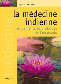 Sylvie Verbois - La médecine indienne - Fondements et pratiques de l'Ayurveda.