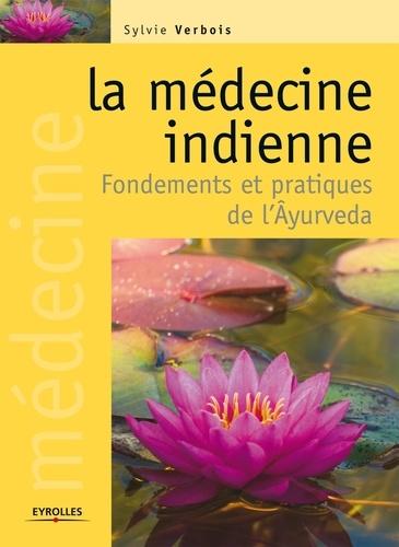 La médecine indienne. Fondements et pratiques de l'Ayurveda