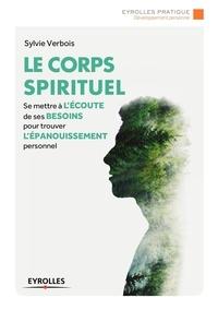 Sylvie Verbois - Le corps spirituel - Se mettre à l'écoute de ses besoins pour trouver l'épanouissement personnel.