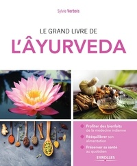 Sylvie Verbois - Le grand livre de l'Ayurveda.