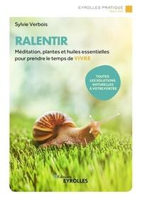 Sylvie Verbois - Ralentir - Méditation, plantes et huiles essentielles pour prendre le temps de vivre.