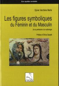 Sylvie Verchère Merle - Les figures symboliques du Féminin et du Masculin - De la préhistoire à la Mythologie.