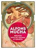 Sylvie Vincent - Alfons Mucha - Affichiste entre Art nouveau et industrie.
