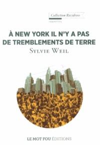 Sylvie Weil - A New York il n'y a pas de tremblements de terre.