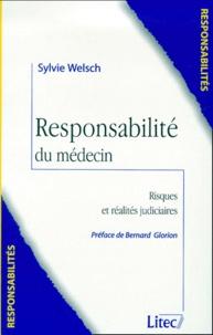 Sylvie Welsch - Responsabilité du médecin - Risques et réalités judiciaires.