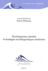 Sylvie Wharton - Plurilinguisme, identité et stratégies sociolinguistiques résilientes.