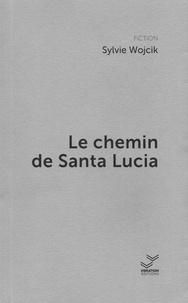 Sylvie Wojcik - Le chemin de Santa Lucia.
