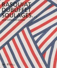 Sylvie Wuhrmann et Didier Semin - Basquiat, Dubuffet, Soulages... - Une collection privée.