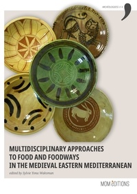SylvieYona Waksman - Multidisciplinary approaches to food and foodways in the medieval Eastern Mediterranean.