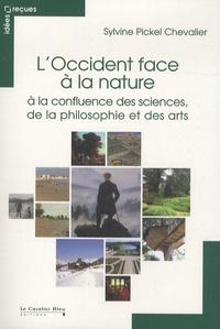 Sylvine Pickel Chevalier - L'Occident face à la nature - A la confluence des sciences, de la philosophie et des arts.
